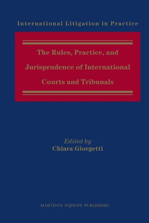 Cover The Rules, Practice, and Jurisprudence of International Courts and Tribunals