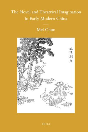 Cover The Novel and Theatrical Imagination in Early Modern China