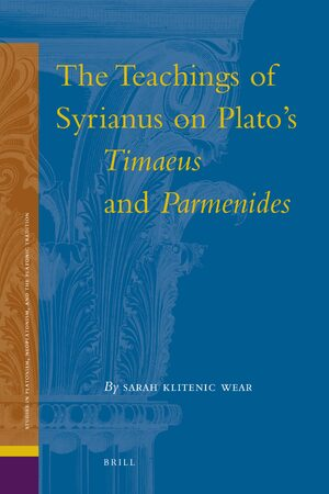 Cover The Teachings of Syrianus on Plato's <i>Timaeus</i> and <i>Parmenides</i>