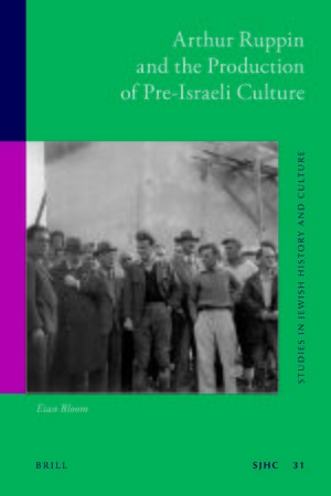 Cover Arthur Ruppin and the Production of Pre-Israeli Culture