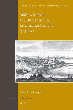 Cover Andrew Melville and Humanism in Renaissance Scotland 1545-1622