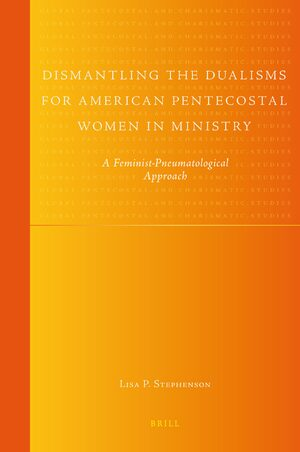 Cover Dismantling the Dualisms for American Pentecostal Women in Ministry