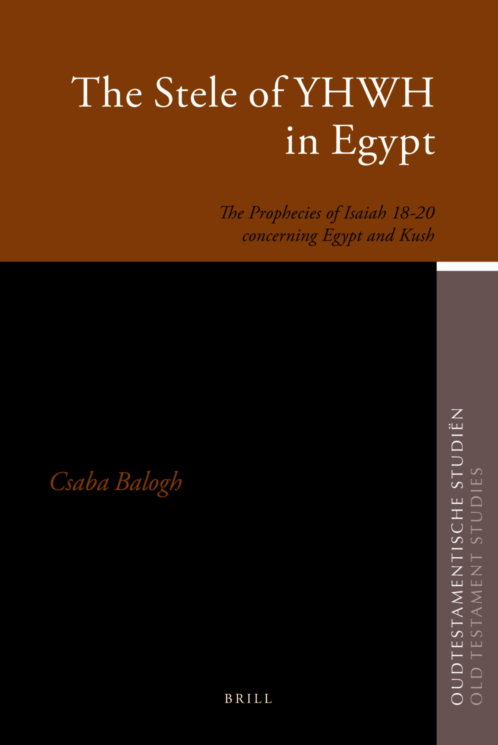 The Stele of YHWH in Egypt: The Prophecies of Isaiah 18–20 concerning Egypt and Kush