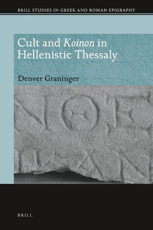 Cult and <i>Koinon</i> in Hellenistic Thessaly
