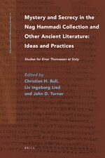 Mystery and Secrecy in the Nag Hammadi Collection and Other Ancient Literature: Ideas and Practices