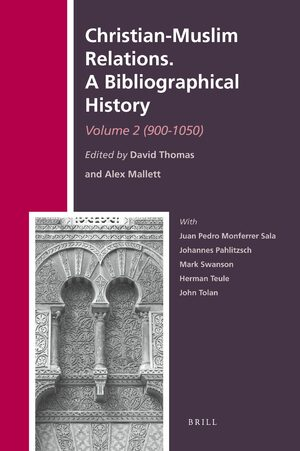 Christian-Muslim Relations. A Bibliographical History. Volume 2 (900-1050)