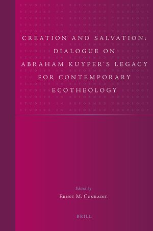 Cover Creation and Salvation: Dialogue on Abraham Kuyper's Legacy for Contemporary Ecotheology