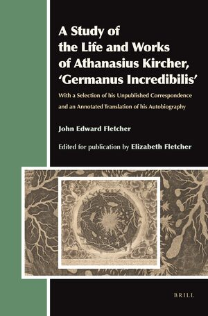 Cover A Study of the Life and Works of Athanasius Kircher, 'Germanus Incredibilis'