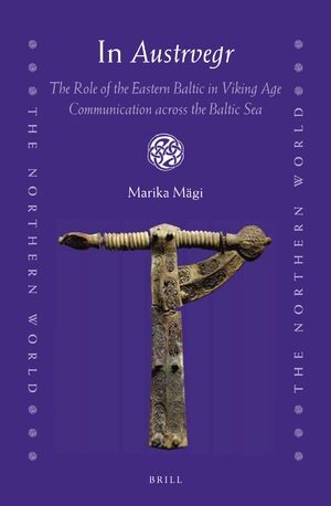 Cover In <i>Austrvegr</i>: The Role of the Eastern Baltic in Viking Age Communication across the Baltic Sea