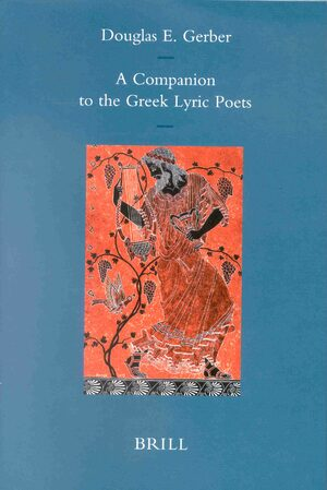 Cover A Companion to the Greek Lyric Poets