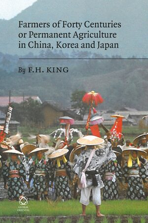Cover Farmers of Forty Centuries or Permanent Agriculture in China, Korea and Japan