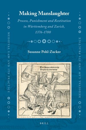 Cover Making Manslaughter: Process, Punishment and Restitution in Württemberg and Zurich, 1376-1700
