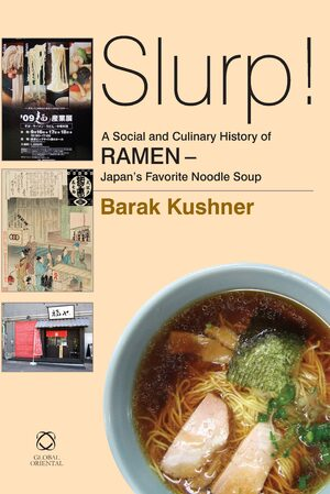 Cover Slurp! A Social and Culinary History of Ramen - Japan's Favorite Noodle Soup