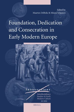 Foundation, Dedication and Consecration in Early Modern Europe