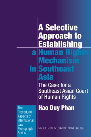 Cover A Selective Approach to Establishing a Human Rights Mechanism in Southeast Asia