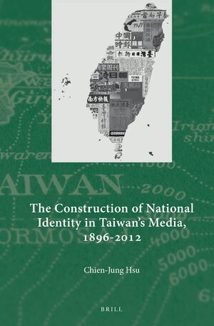 Cover The Construction of National Identity in Taiwan's Media, 1896-2012