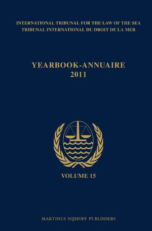 Cover Yearbook International Tribunal for the Law of the Sea / Annuaire Tribunal international du droit de la mer, Volume 15 (2011)