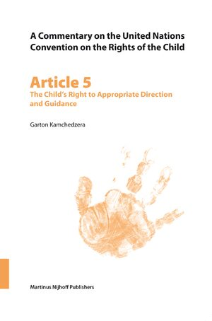 Cover A Commentary on the United Nations Convention on the Rights of the Child, Article 5: The Child's Right to Appropriate Direction and Guidance