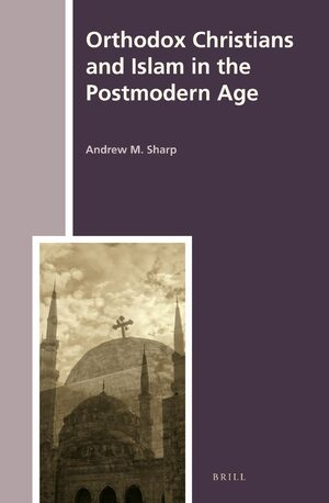 Cover Orthodox Christians and Islam in the Postmodern Age