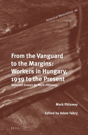 Cover From the Vanguard to the Margins: Workers in Hungary, 1939 to the Present