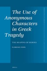 Cover The Use of Anonymous Characters in Greek Tragedy