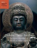 Cover Medicine Master Buddha: The Iconic Worship of Yakushi in Heian Japan
