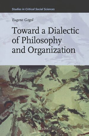 Cover Toward a Dialectic of Philosophy and Organization