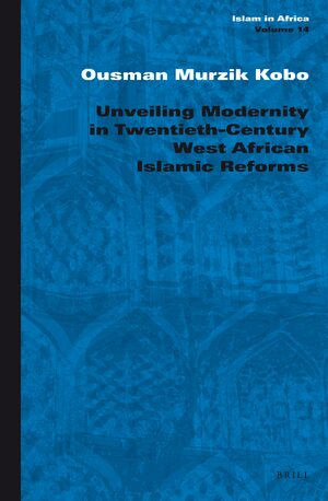 Cover Unveiling Modernity in Twentieth-Century West African Islamic Reforms
