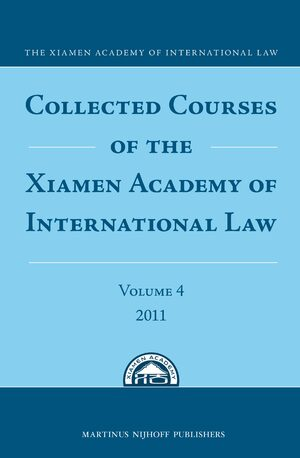 Cover Collected Courses of the Xiamen Academy of International Law, Volume 4 (2011)