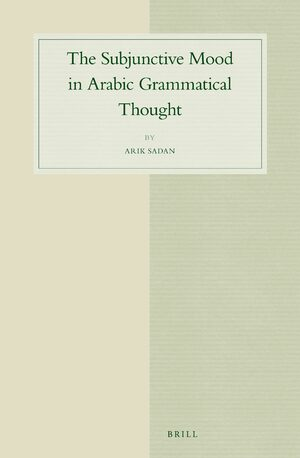 Cover The Subjunctive Mood in Arabic Grammatical Thought