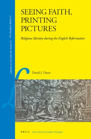 Cover Seeing Faith, Printing Pictures: Religious Identity during the English Reformation