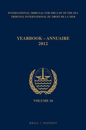 Cover Yearbook International Tribunal for the Law of the Sea / Annuaire Tribunal international du droit de la mer, Volume 16 (2012)