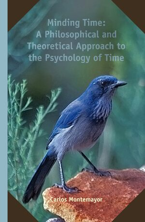 Cover Minding Time: A Philosophical and Theoretical Approach to the Psychology of Time