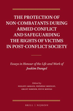 The Protection of Non-Combatants During Armed Conflict and Safeguarding the Rights of Victims in Post-Conflict Society