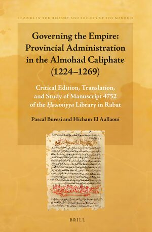 Cover Governing the Empire: Provincial Administration in the Almohad Caliphate (1224-1269)