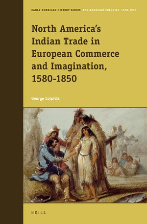 Cover North America's Indian Trade in European Commerce and Imagination, 1580-1850