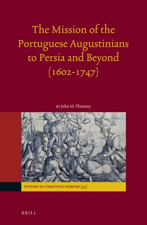 Cover The Mission of the Portuguese Augustinians to Persia and Beyond (1602-1747)