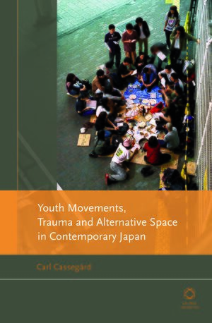 Cover Youth Movements, Trauma and Alternative Space in Contemporary Japan