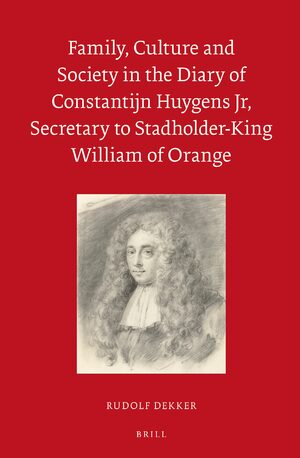 Family, Culture and Society in the Diary of Constantijn Huygens Jr, Secretary to Stadholder-King William of Orange