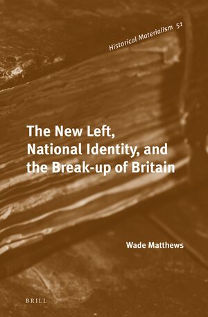 Cover The New Left, National Identity, and the Break-up of Britain