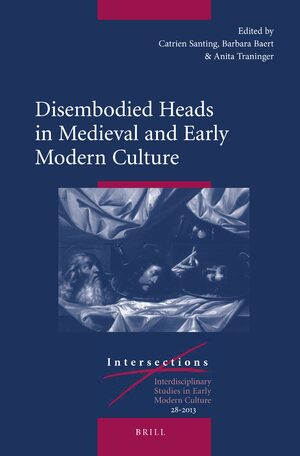 Cover Disembodied Heads in Medieval and Early Modern Culture