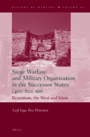 Cover Siege Warfare and Military Organization in the Successor States (400-800 AD)
