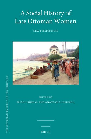 Cover A Social History of Late Ottoman Women