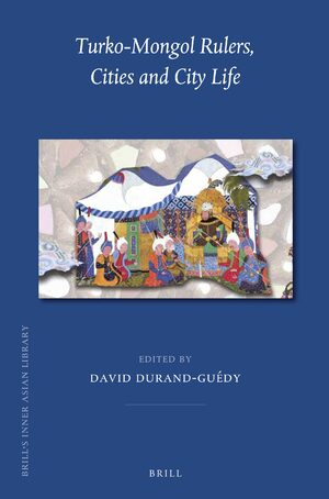 Cover Turko-Mongol Rulers, Cities and City Life