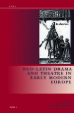 Neo-Latin Drama in Early Modern Europe