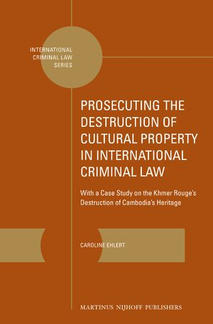 Prosecuting the Destruction of Cultural Property in International Criminal Law