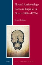 Cover Physical Anthropology, Race and Eugenics in Greece (1880s–1970s)