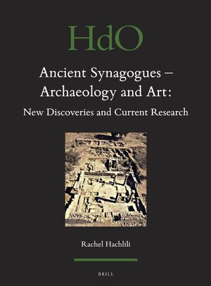 Cover Ancient Synagogues - Archaeology and Art: New Discoveries and Current Research