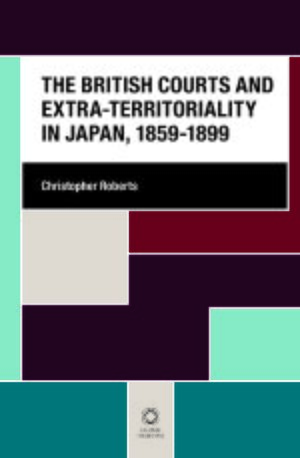 Cover The British Courts and Extra-territoriality in Japan, 1859-1899