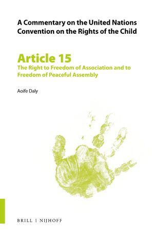 Cover A Commentary on the United Nations Convention on the Rights of the Child, Article 15: The Right to Freedom of Association and to Freedom of Peaceful Assembly